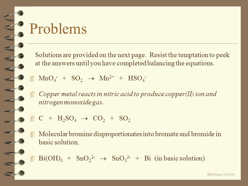©D.B.Green, 2000,2002 Problems 4 MnO SO 2  Mn 2+ + HSO Copper metal reacts in nitric acid to produce copper(II) ion and nitrogen monoxide gas.
