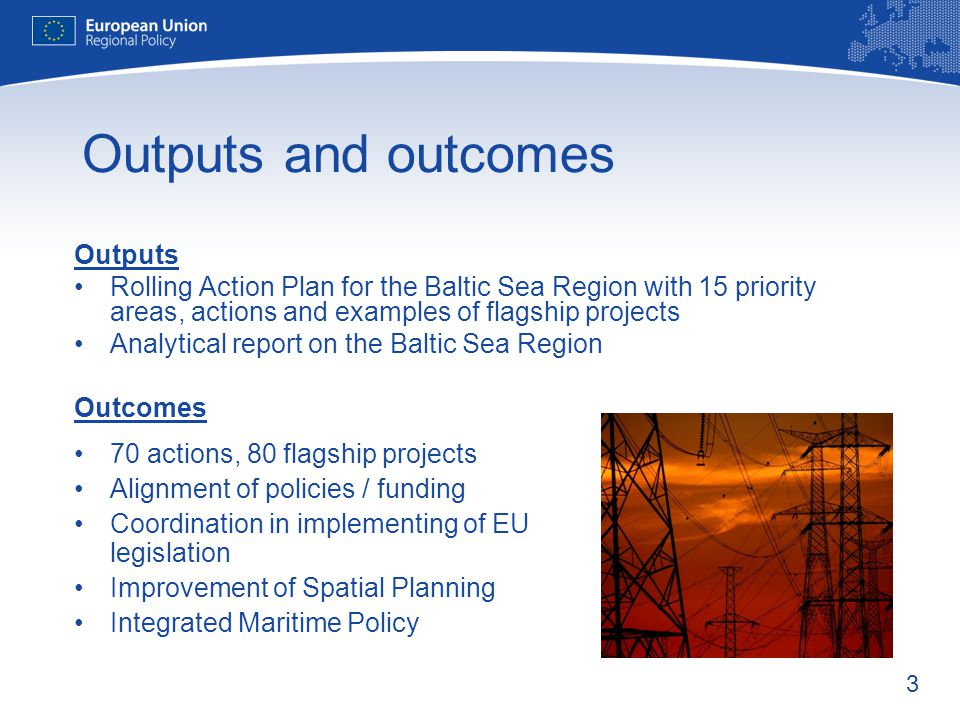 3 Outputs and outcomes Outputs Rolling Action Plan for the Baltic Sea Region with 15 priority areas, actions and examples of flagship projects Analyti