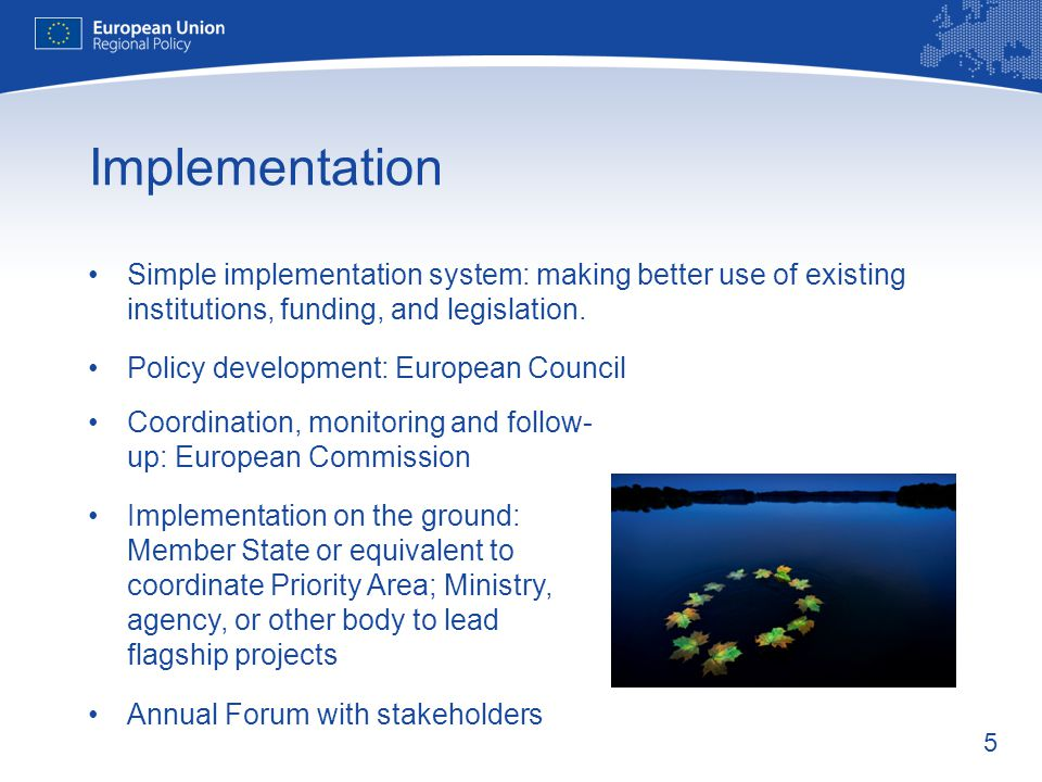 5 Implementation Simple implementation system: making better use of existing institutions, funding, and legislation. Policy development: European Coun