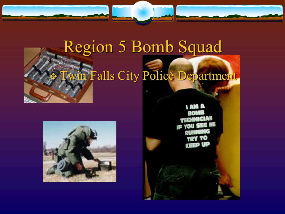 Region 5 Bomb Squad  Twin Falls City Police Department