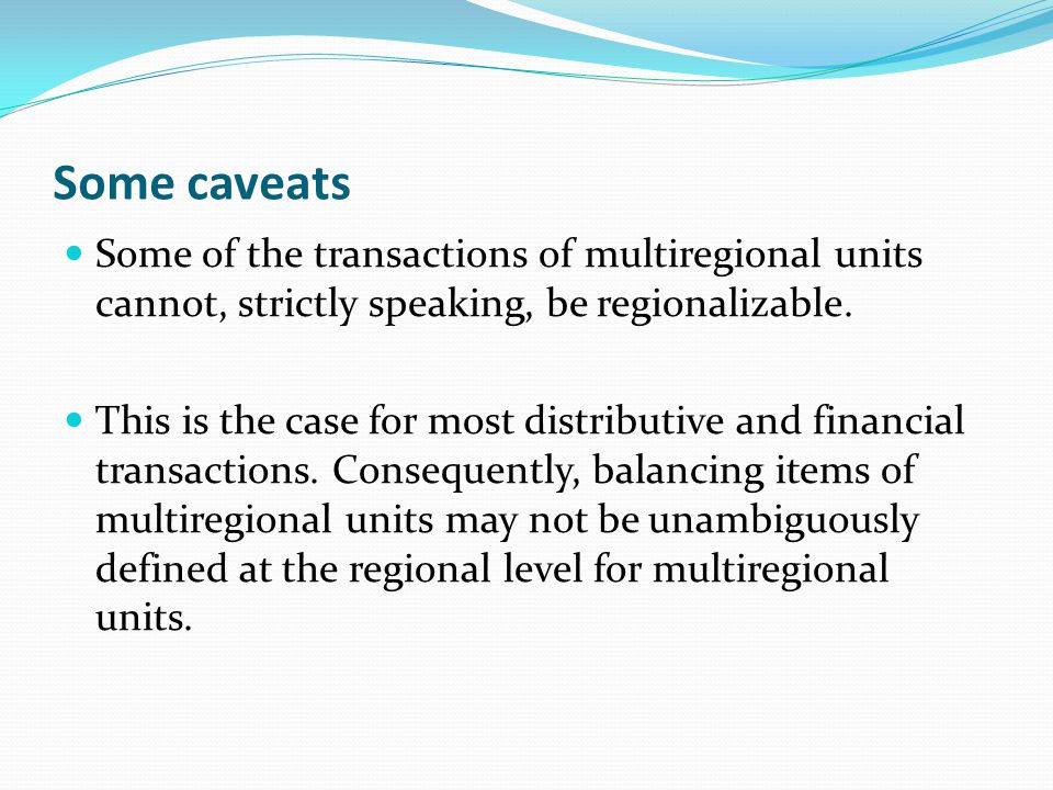 Some caveats Some of the transactions of multiregional units cannot, strictly speaking, be regionalizable.