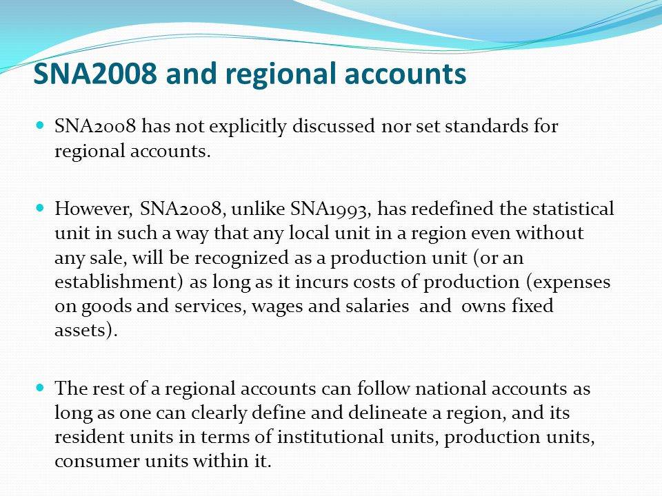 SNA2008 and regional accounts SNA2008 has not explicitly discussed nor set standards for regional accounts.
