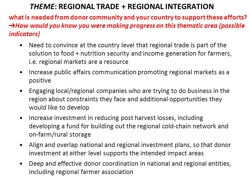 Need to convince at the country level that regional trade is part of the solution to food + nutrition security and income generation for farmers, i.e.