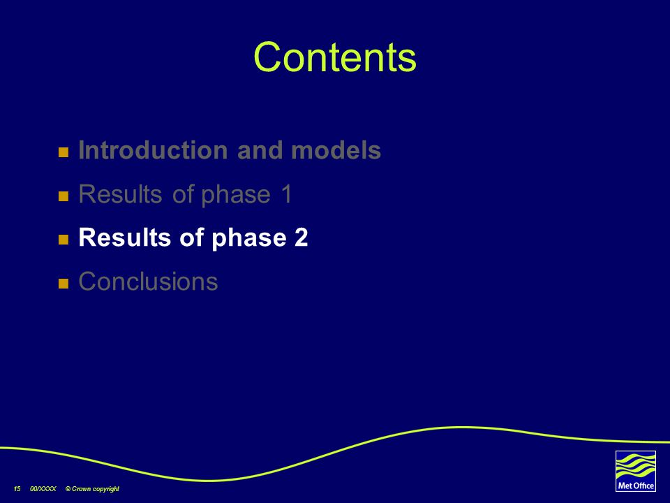 15 00/XXXX © Crown copyright Contents Introduction and models Results of phase 1 Results of phase 2 Conclusions