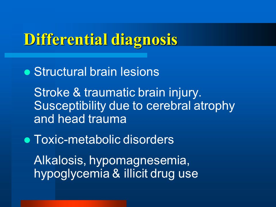 Differential diagnosis Structural brain lesions Stroke & traumatic brain injury.