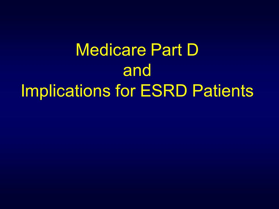 Medicare Part D and Implications for ESRD Patients