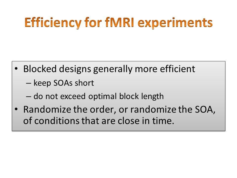 Blocked designs generally more efficient – keep SOAs short – do not exceed optimal block length Randomize the order, or randomize the SOA, of conditio