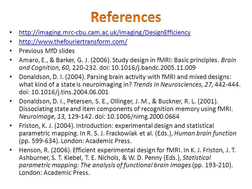 http://imaging.mrc-cbu.cam.ac.uk/imaging/DesignEfficiency http://www.thefouriertransform.com/ Previous MfD slides Amaro, E., & Barker, G. J. (2006). S