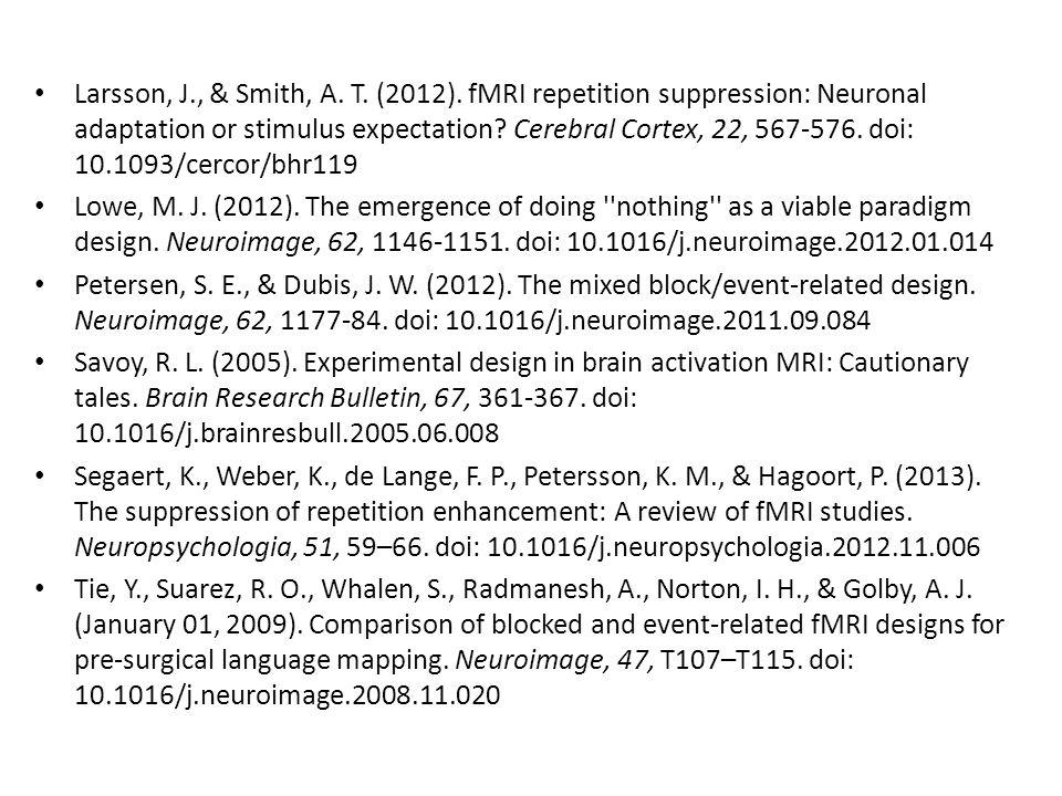 Larsson, J., & Smith, A. T. (2012). fMRI repetition suppression: Neuronal adaptation or stimulus expectation? Cerebral Cortex, 22, 567-576. doi: 10.10