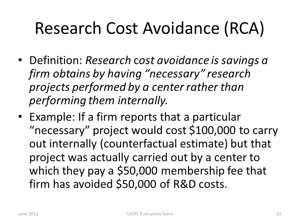 "Research Cost Avoidance (RCA) Definition: Research cost avoidance is savings a firm obtains by having ""necessary"" research projects performed by a cen"