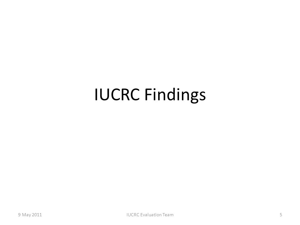 IUCRC Findings 9 May 2011IUCRC Evaluation Team5