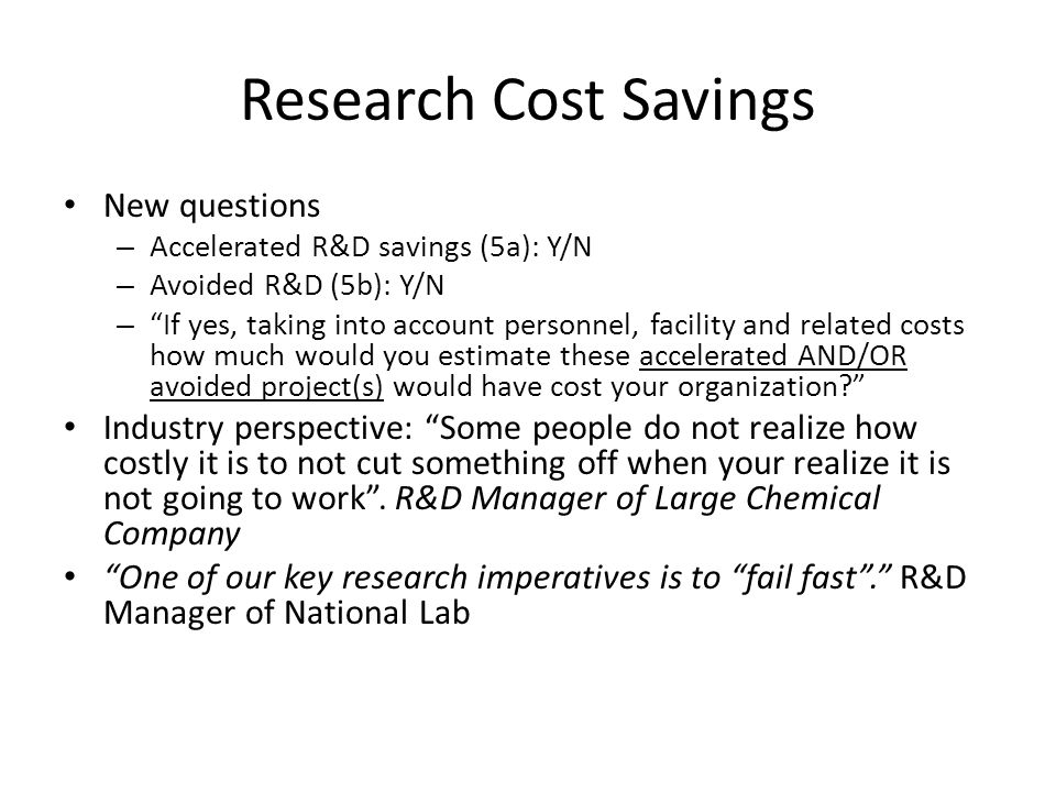 "Research Cost Savings New questions – Accelerated R&D savings (5a): Y/N – Avoided R&D (5b): Y/N – ""If yes, taking into account personnel, facility and"