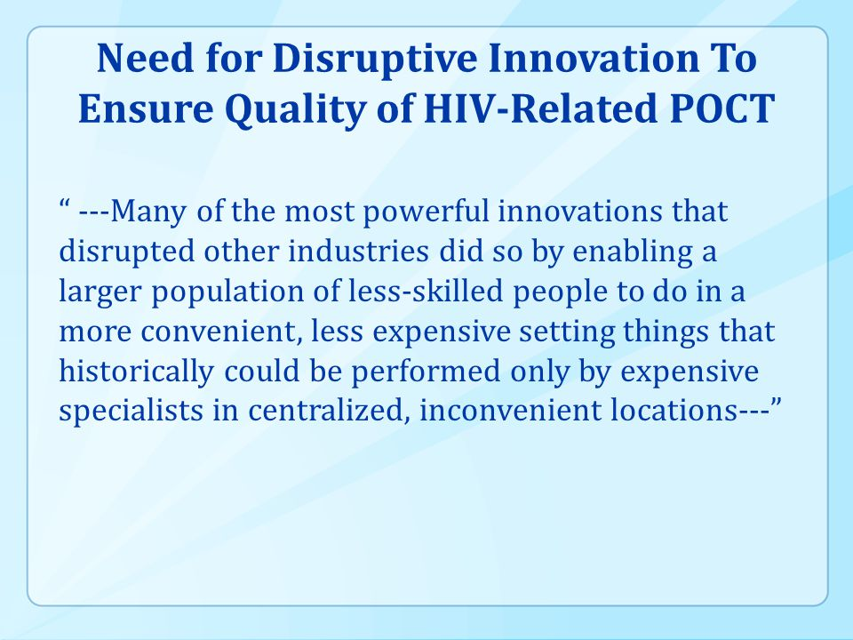 """Need for Disruptive Innovation To Ensure Quality of HIV-Related POCT """" ---Many of the most powerful innovations that disrupted other industries did so"""