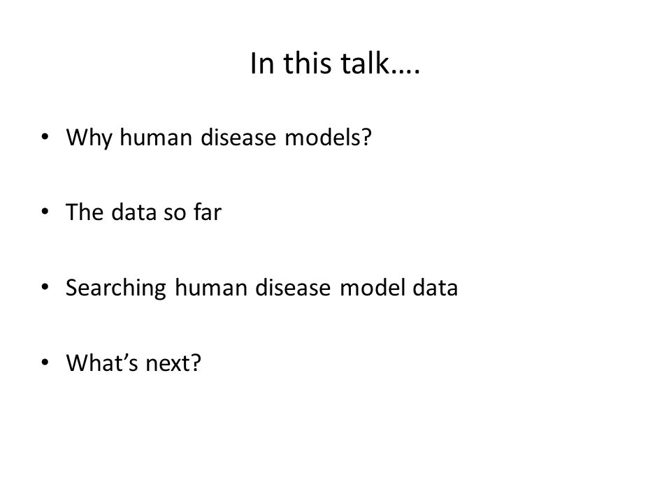 In this talk…. Why human disease models.