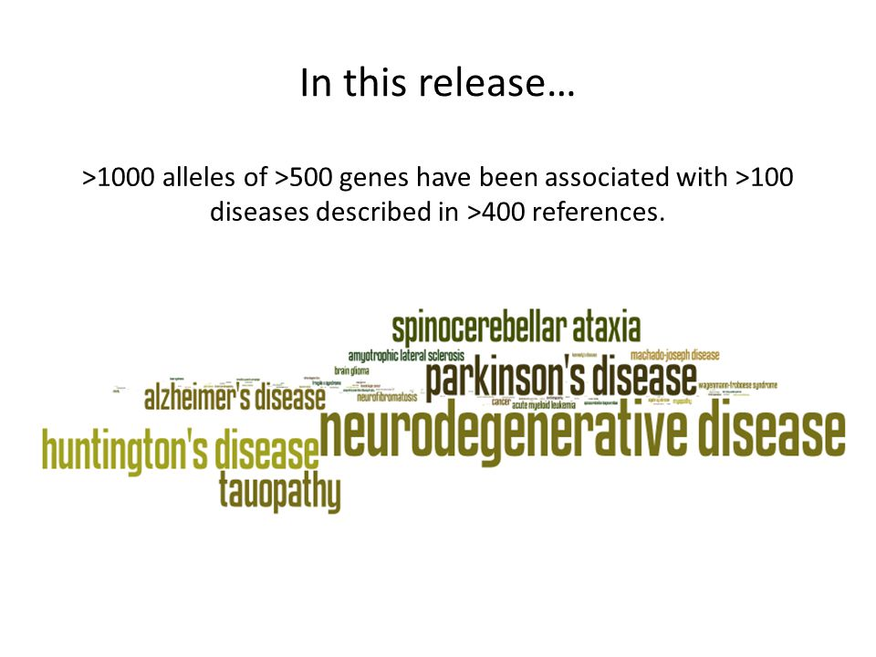 In this release… >1000 alleles of >500 genes have been associated with >100 diseases described in >400 references.