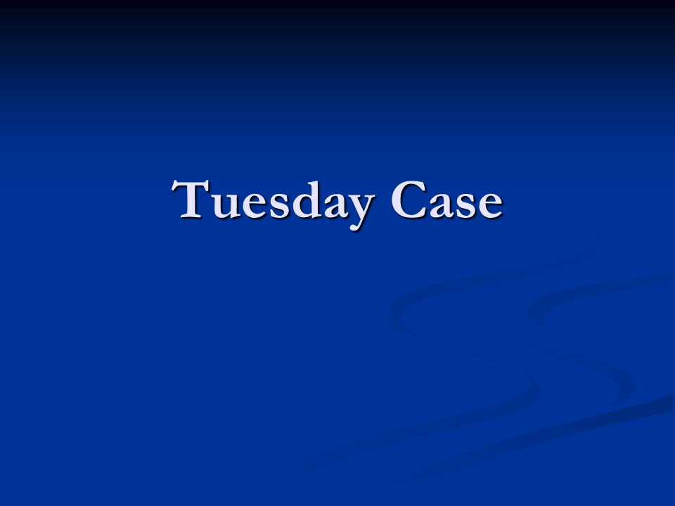 Tuesday Case