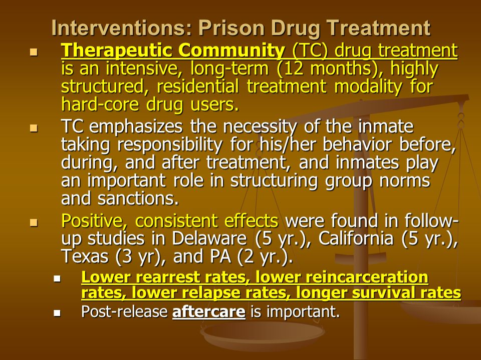Interventions: Prison Drug Treatment Therapeutic Community (TC) drug treatment is an intensive, long-term (12 months), highly structured, residential