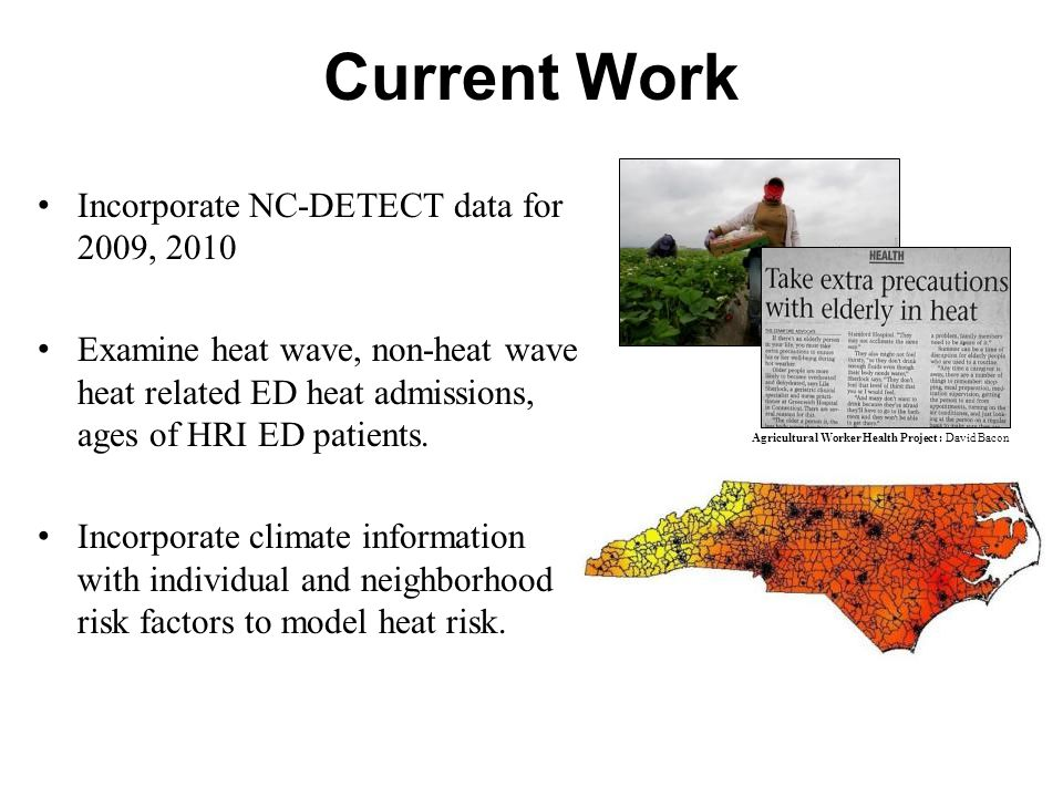 Current Work Incorporate NC-DETECT data for 2009, 2010 Examine heat wave, non-heat wave heat related ED heat admissions, ages of HRI ED patients.