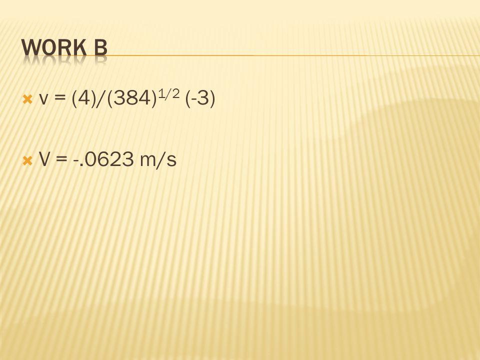 vv = (4)/(384) 1/2 (-3) VV = -.0623 m/s