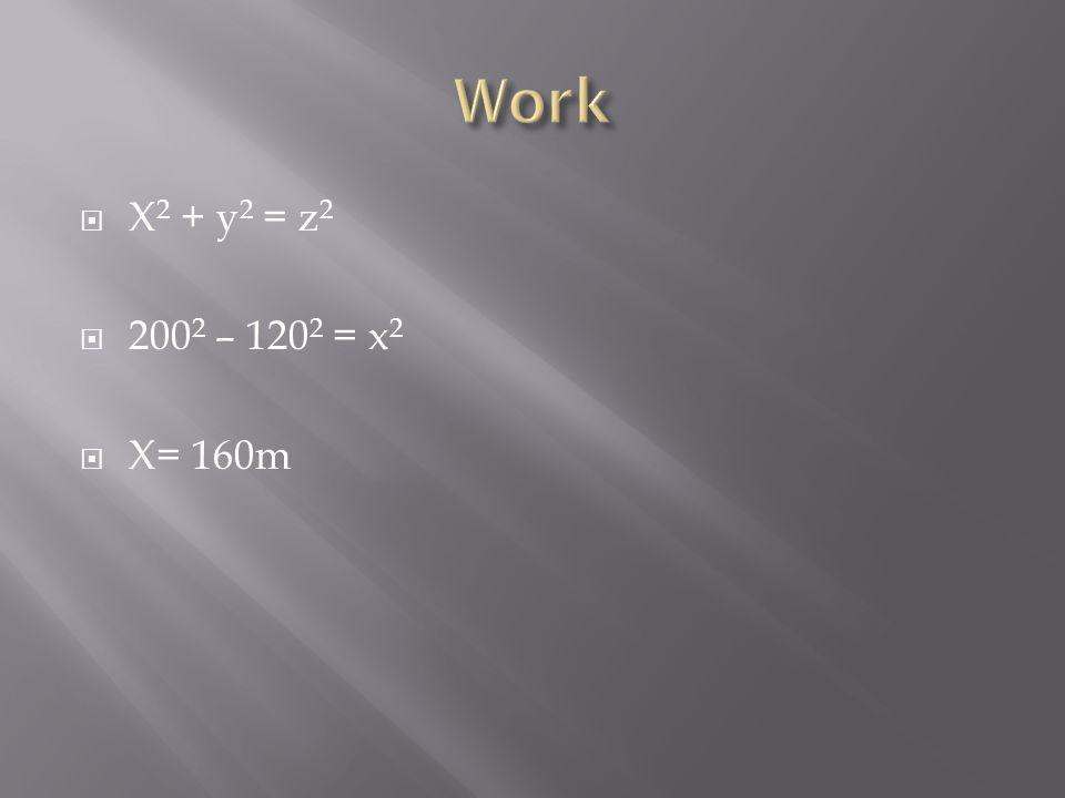  X 2 + y 2 = z 2  200 2 – 120 2 = x 2  X= 160m