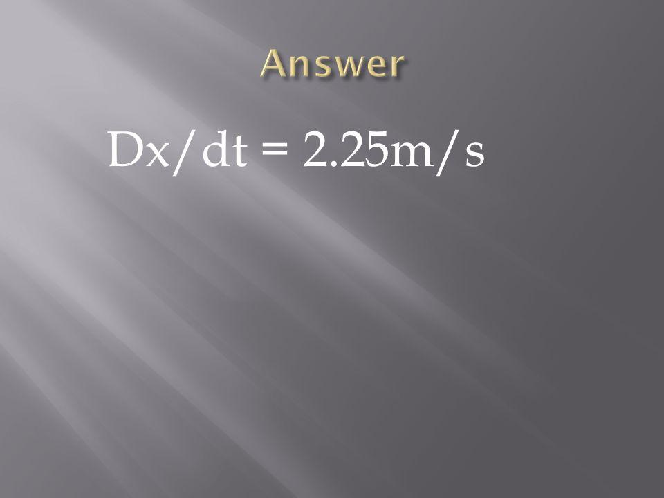 Dx/dt = 2.25m/s