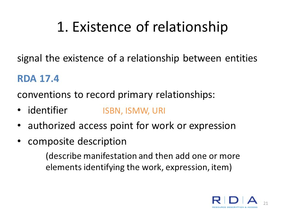 1. Existence of relationship signal the existence of a relationship between entities RDA 17.4 conventions to record primary relationships: identifier
