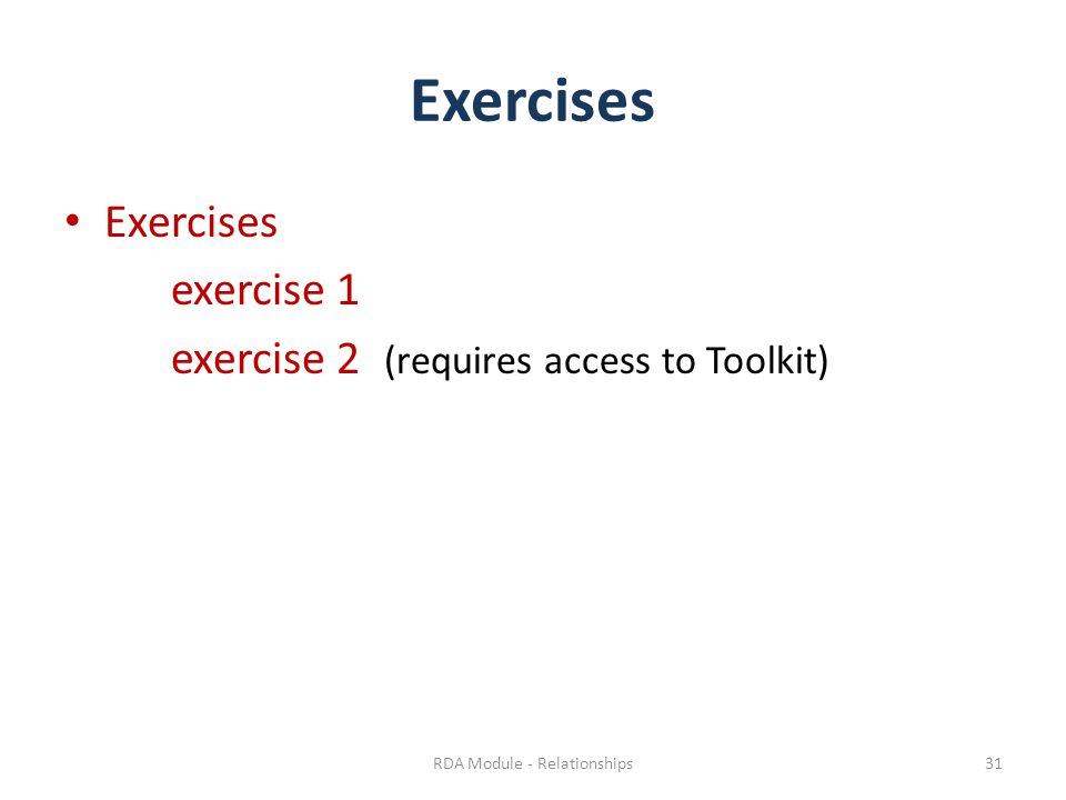 Exercises exercise 1 exercise 2 (requires access to Toolkit) RDA Module - Relationships31