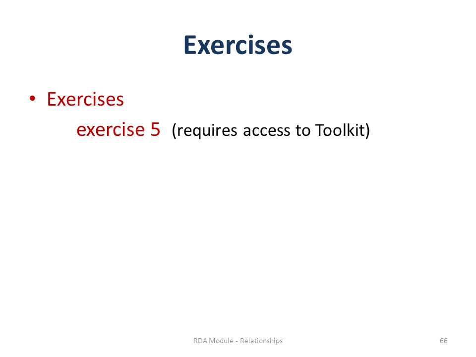 Exercises exercise 5 (requires access to Toolkit) RDA Module - Relationships66