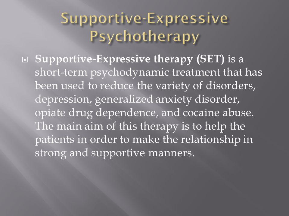  Supportive-Expressive therapy (SET) is a short-term psychodynamic treatment that has been used to reduce the variety of disorders, depression, generalized anxiety disorder, opiate drug dependence, and cocaine abuse.
