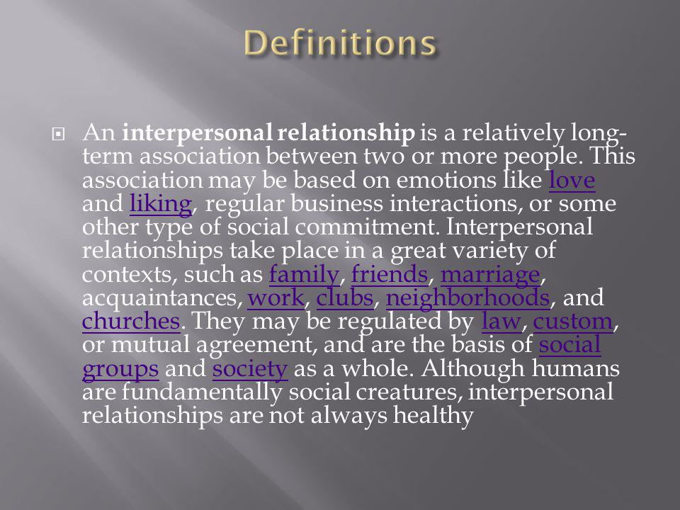  An interpersonal relationship is a relatively long- term association between two or more people.
