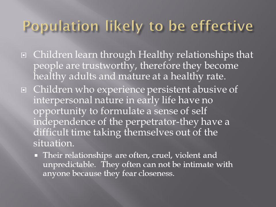  Children learn through Healthy relationships that people are trustworthy, therefore they become healthy adults and mature at a healthy rate.