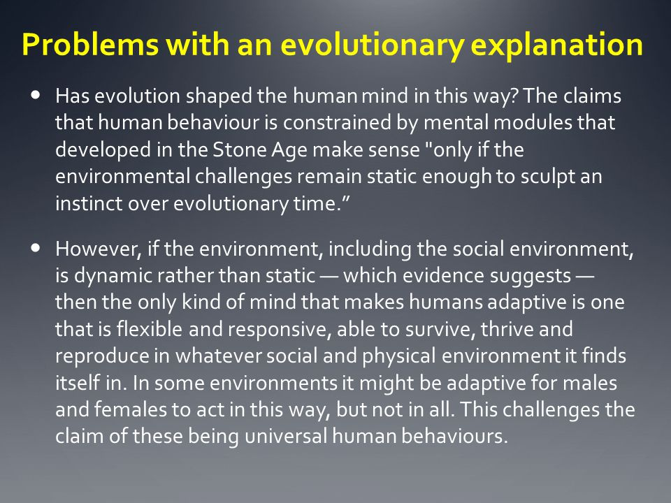 Has evolution shaped the human mind in this way? The claims that human behaviour is constrained by mental modules that developed in the Stone Age make