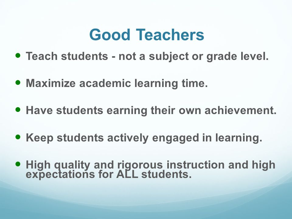 Good Teachers Teach students - not a subject or grade level.