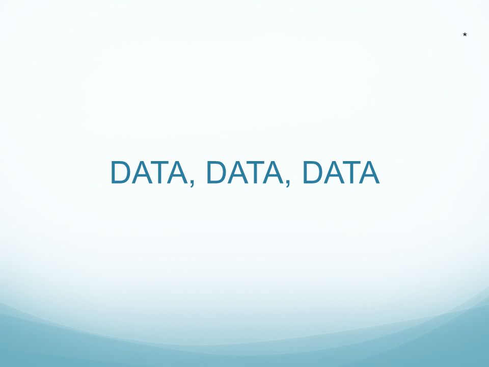 DATA, DATA, DATA *