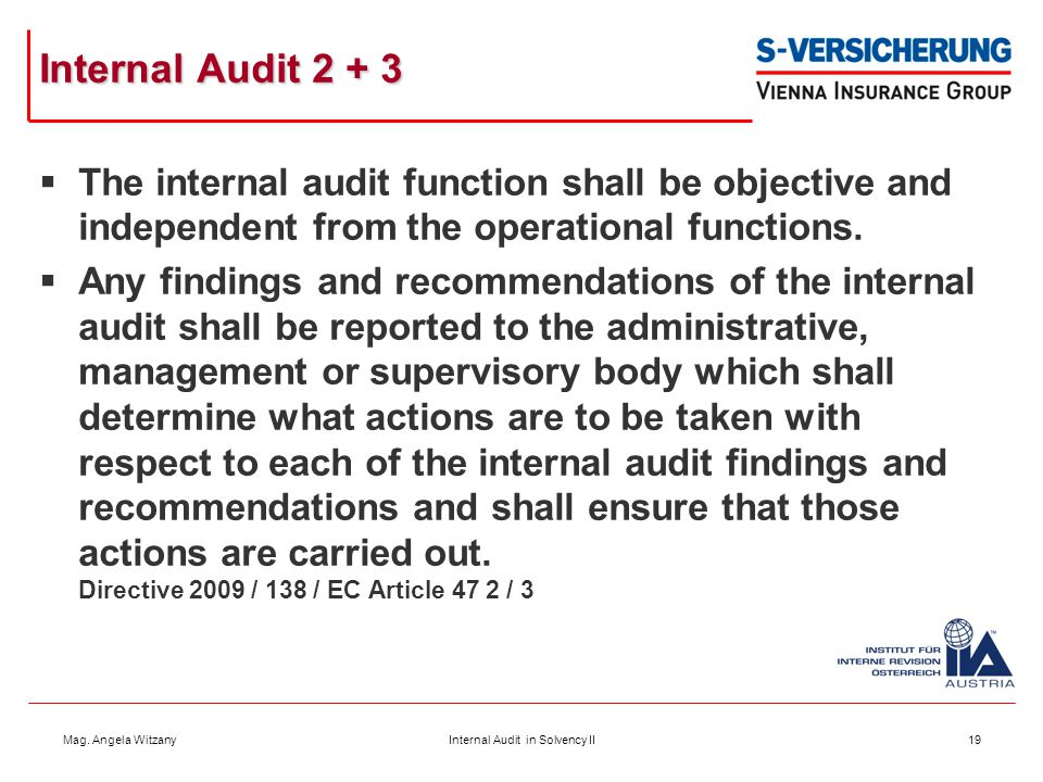 Mag. Angela WitzanyInternal Audit in Solvency II19 Internal Audit 2 + 3  The internal audit function shall be objective and independent from the oper