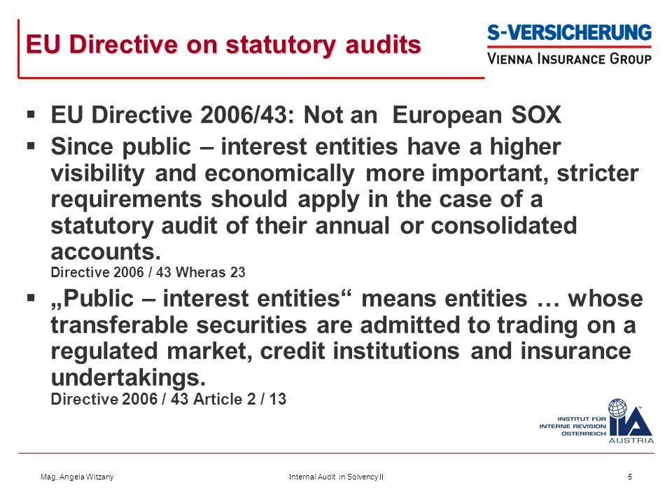 Mag. Angela WitzanyInternal Audit in Solvency II5 EU Directive on statutory audits  EU Directive 2006/43: Not an European SOX  Since public – intere