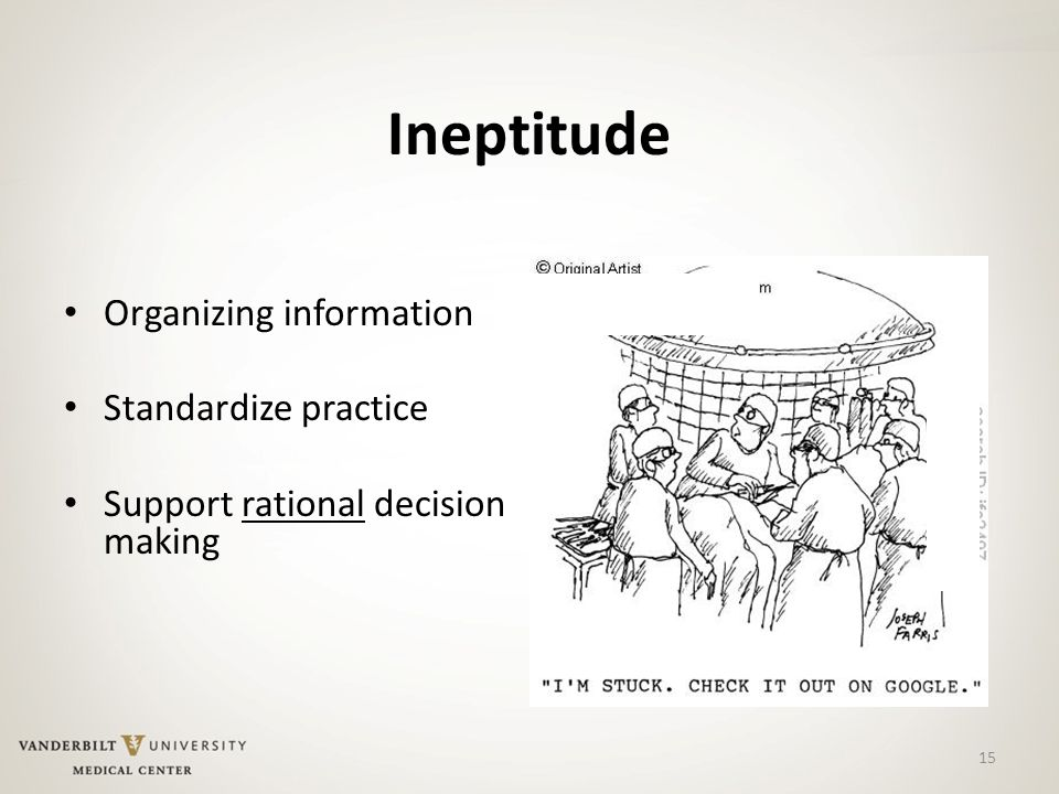 15 Ineptitude Organizing information Standardize practice Support rational decision making