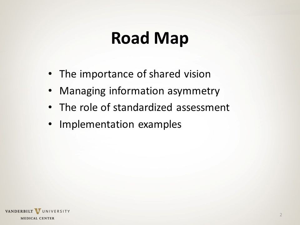Road Map The importance of shared vision Managing information asymmetry The role of standardized assessment Implementation examples 2
