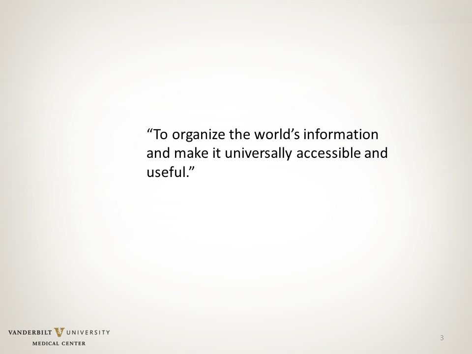 3 To organize the world's information and make it universally accessible and useful.