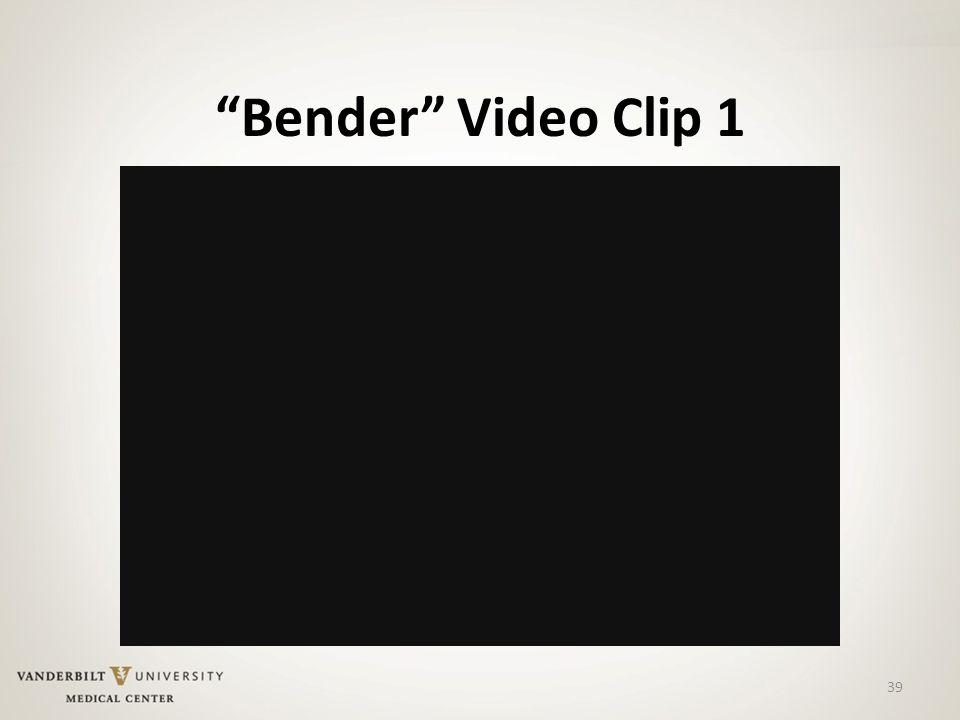39 Bender Video Clip 1