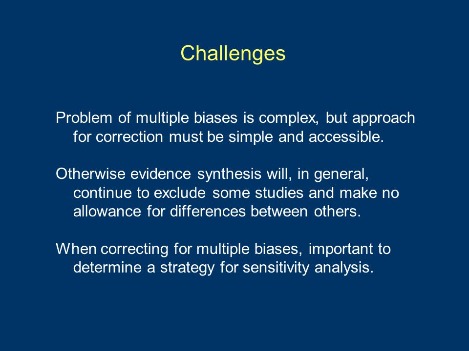 Challenges Problem of multiple biases is complex, but approach for correction must be simple and accessible.