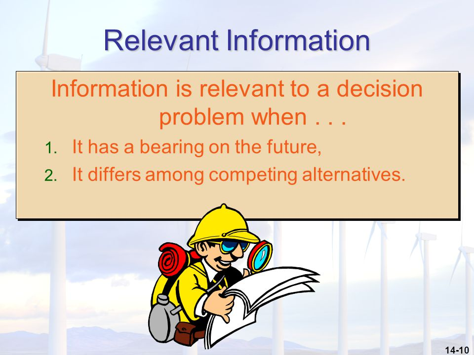14-10 Relevant Information Information is relevant to a decision problem when...