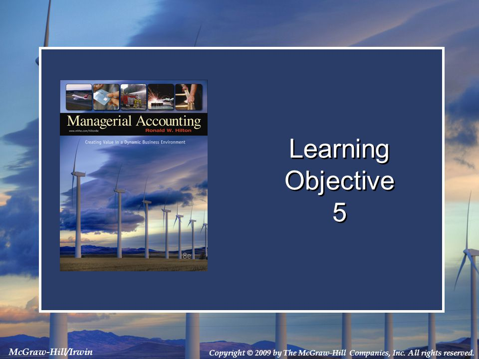 Copyright © 2009 by The McGraw-Hill Companies, Inc. All rights reserved. McGraw-Hill/Irwin Learning Objective 5