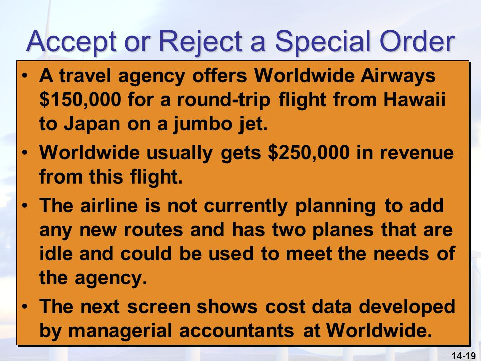 14-19 Accept or Reject a Special Order A travel agency offers Worldwide Airways $150,000 for a round-trip flight from Hawaii to Japan on a jumbo jet.