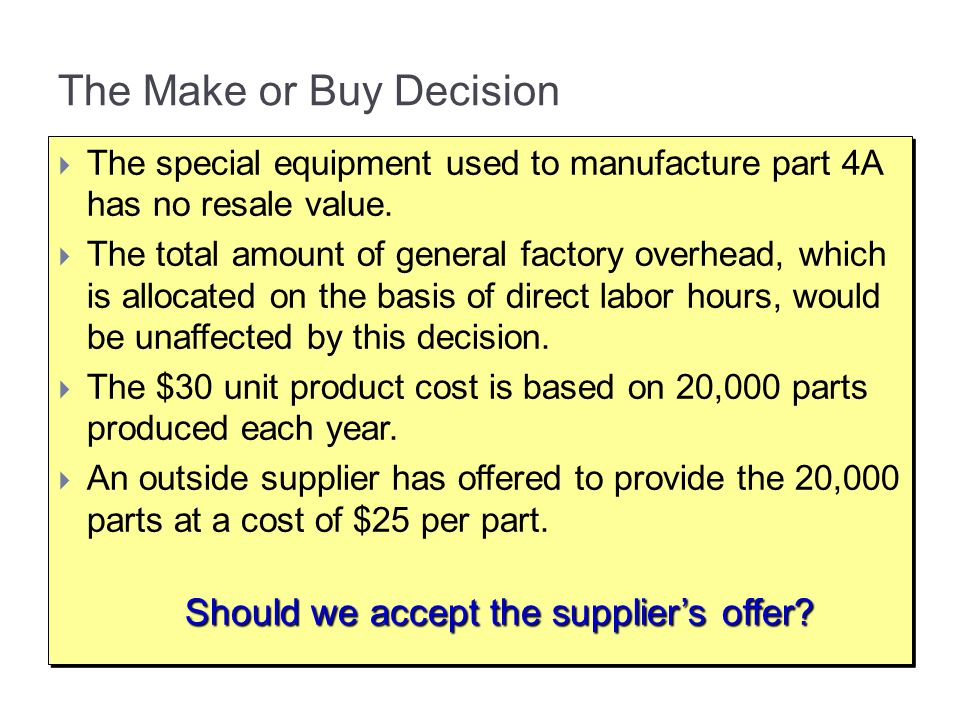 The Make or Buy Decision  The special equipment used to manufacture part 4A has no resale value.