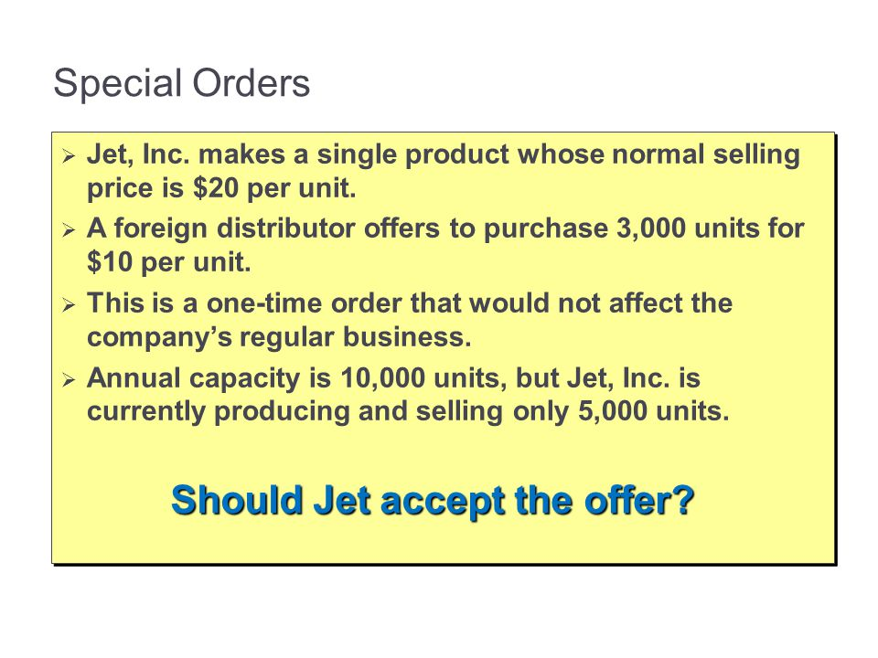 Special Orders  Jet, Inc.makes a single product whose normal selling price is $20 per unit.