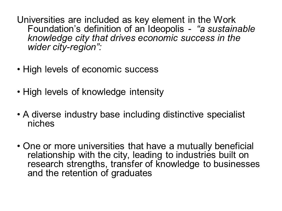 """Universities are included as key element in the Work Foundation's definition of an Ideopolis - """"a sustainable knowledge city that drives economic succ"""