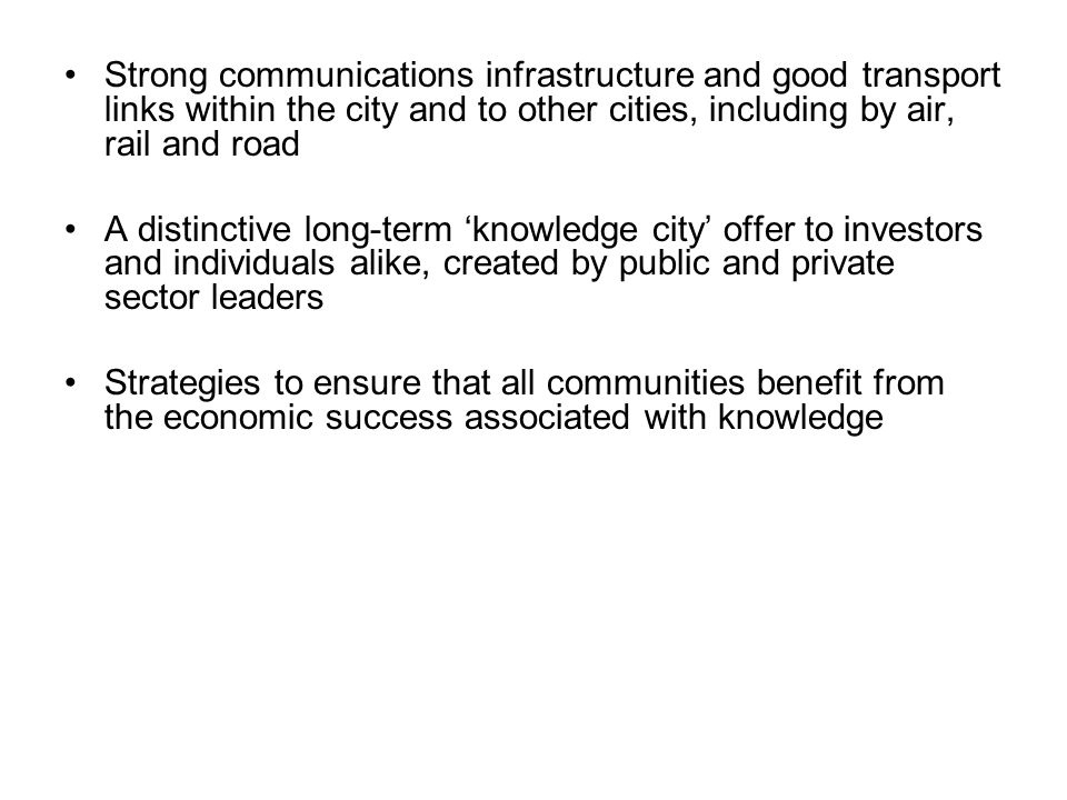 Strong communications infrastructure and good transport links within the city and to other cities, including by air, rail and road A distinctive long-