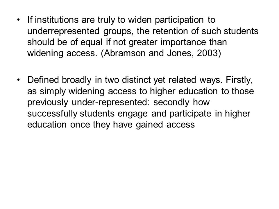 If institutions are truly to widen participation to underrepresented groups, the retention of such students should be of equal if not greater importan