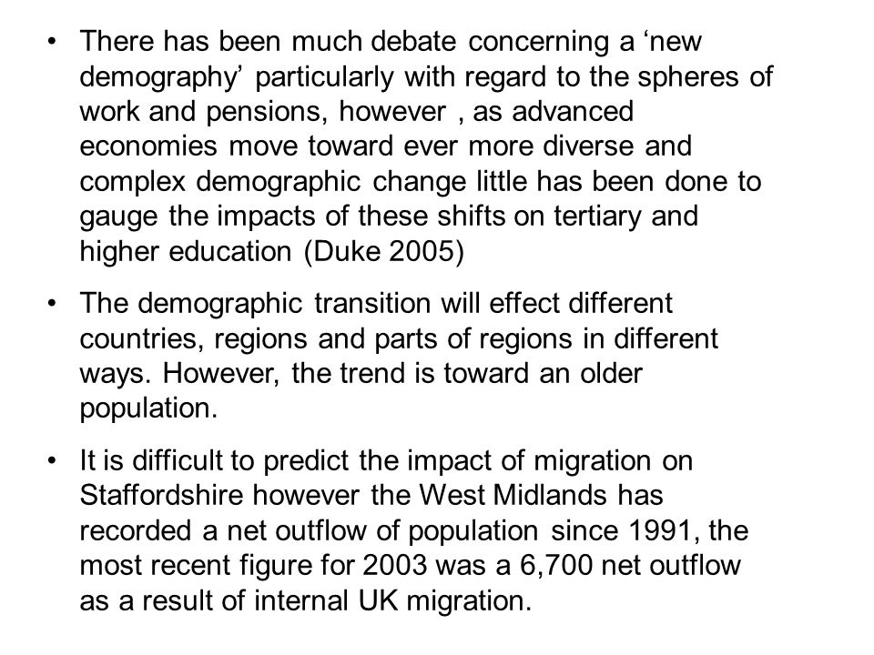 There has been much debate concerning a 'new demography' particularly with regard to the spheres of work and pensions, however, as advanced economies